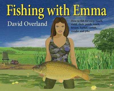 Fishing with Emma: How to Fish for Carp, Roach, Rudd, Chub, Perch, Tench, Bream, Barbel, Catfish, Za (BOK)