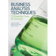 Business Analysis Techniques: 72 Essential Tools for Success (BOK)