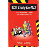 It's Health and Safety Gone Mad!: 1001 Crazy Safety 'Crimes' (BOK)