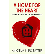 A Home for the Heart: Home as the Key to Happiness (BOK)