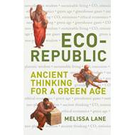 Eco-Republic: Ancient Thinking for a Green Age (BOK)
