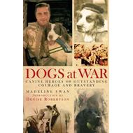 Dogs at War: Canine Heroes of Outstanding Courage and Bravery (BOK)