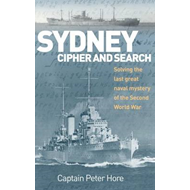 Sydney Cipher and Search: Solving the Last Great Naval Mystery of the Second World War (BOK)