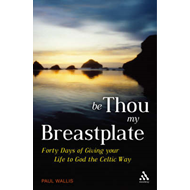 Be Thou My Breastplate: 40 Days of Giving Your Life to God the Celtic Way (BOK)