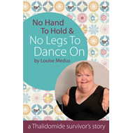 No Hands to Hold & No Legs to Dance on: A Thalidomide Survivor's Story (BOK)