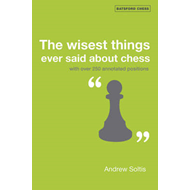 The Wisest Things Ever Said About Chess: With Over 250 Annotated Positions (BOK)