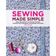 Sewing Made Simple: From Sewing Box to Sewing Machine: Fashion and Furnishing Techniques Explained (BOK)
