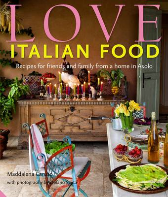Love Italian Food: Recipes for Friends and Family from a Home in Asolo (BOK)