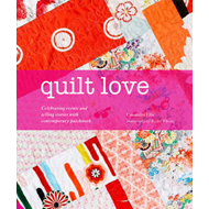 Quilt Love: Celebrating Events and Telling Stories Through Contemporary Patchwork (BOK)
