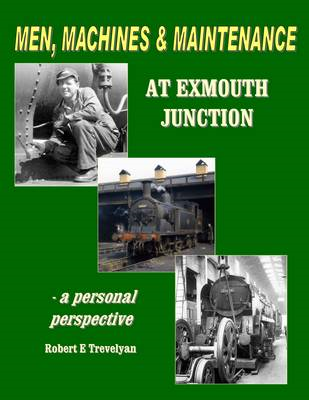 Men, Machines and Maintenance at Exmouth Junction (BOK)