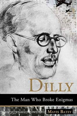 Dilly: The Man Who Broke Enigmas (BOK)