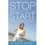 Stop Making Excuses and Start Living with Energy (BOK)