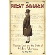The First Adman: Thomas Bish and the Birth of Modern Advertising (BOK)