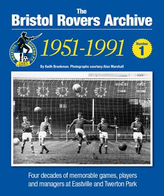 The Bristol Rovers Archive: 1951-1991: No. 1 (BOK)