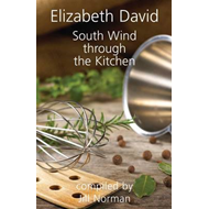 South Wind Through the Kitchen: The Best of Elizabeth David (BOK)