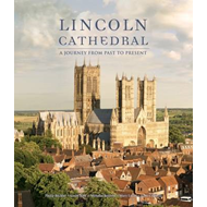 Lincoln Cathedral: A Journey from Past to Present (BOK)