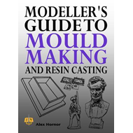 Modeller's Guide to Mould Making and Resin Casting (BOK)