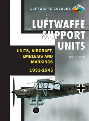 Luftwaffe Support Units and Aircraft: Units, Aircraft, Emblems and Markings 1933-1945 (BOK)