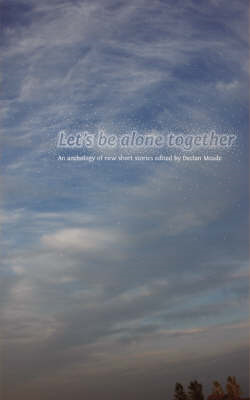 Let's be Alone Together: An Anthology of New Short Stories (BOK)