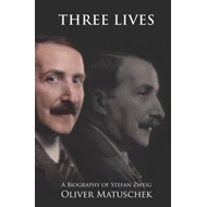 Three Lives: A Biography of Stefan Zweig (BOK)