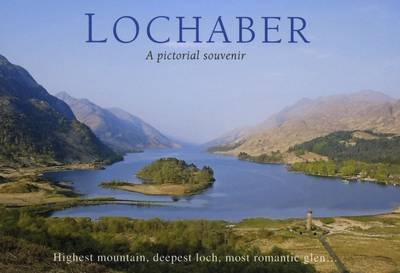 Lochaber - a Pictorial Souvenir: Highest Mountain, Deepest Loch, Most Romantic Glen... (BOK)