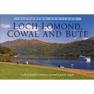 Picturing Scotland: Loch Lomond, Cowal & Bute: A Photographic Journey Around Eastern Argyll (BOK)