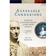 Agreeable Connexions: Scottish Enlightenment Links with France (BOK)