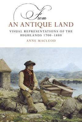 From an Antique Land: Visual Representations of the Highlands and Islands 1700-1880 (BOK)