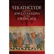 Strathclyde and the Anglo-Saxons in the Viking Age (BOK)