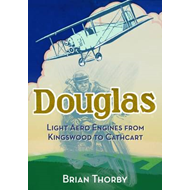 Douglas Light Aero Engines: From Kingswood to Cathcart (BOK)