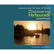 Discovering Harbourside: A Journey into the Heart of Bristol (BOK)