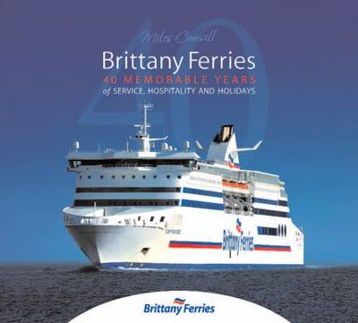 Brittany Ferries: 40 Memorable Years of Service, Hospitality & Holidays (BOK)