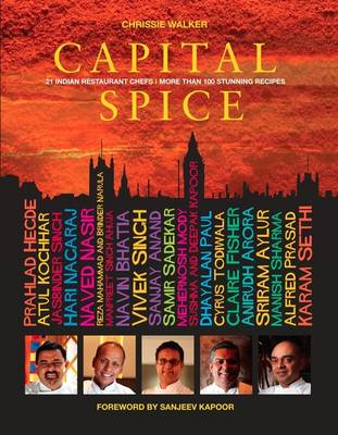 Capital Spice: 21 Indian Restaurant Chefs * More Than 100 Stunning Recipes (BOK)