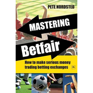 Mastering Betfair: How to Make Serious Money Trading Betting Exchanges (BOK)