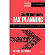 Small Business Tax Planning: All You Need to Know from Start-up to Retirement (BOK)