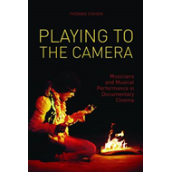 Playing to the Camera: Musicians and Musical Performance in Documentary Cinema (BOK)