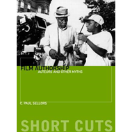 Film Authorship - Auteurs and Other Myths (BOK)