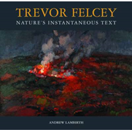 Trevor Felcey Nature's Instantaneous Text (BOK)