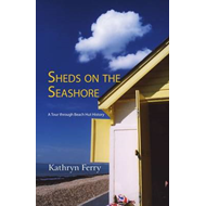 Sheds on the Seashore: A Tour Through Beach Hut History (BOK)