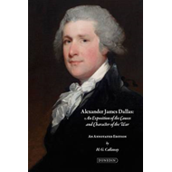 Alexander James Dallas' an Exposition of the Causes and Character of the War (BOK)