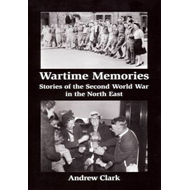 Wartime Memories: Stories of the Second World War in the North East (BOK)