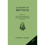 A History of Britain: Bk. 4: Stuarts, Cromwell & the Glorious Revolution 1603 - 1714 (BOK)