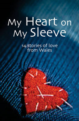 My Heart on My Sleeve: 14 Stories of Love from Wales (BOK)