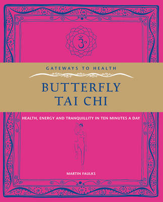 Butterfly Tai Chi: Health, Energy and Tranquility in 10 Minutes a Day (BOK)