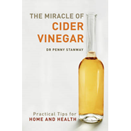 The Miracle of Cider Vinegar: Practical Tips for Home and Health (BOK)