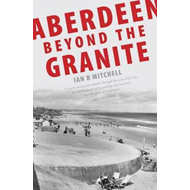Aberdeen Beyond the Granite (BOK)