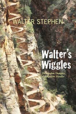 Walter's Wiggles: The Random Thoughts of a Random Traveller (BOK)