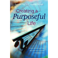 Creating a Purposeful Life: How to Reclaim Your Life, Live More Meaningfully and Befriend Time (BOK)
