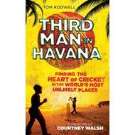Third Man in Havana: Finding the Heart of Cricket in the World's Most Unlikely Places (BOK)