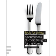 Tools for Living: A Sourcebook of Iconic Designs for the Home (BOK)